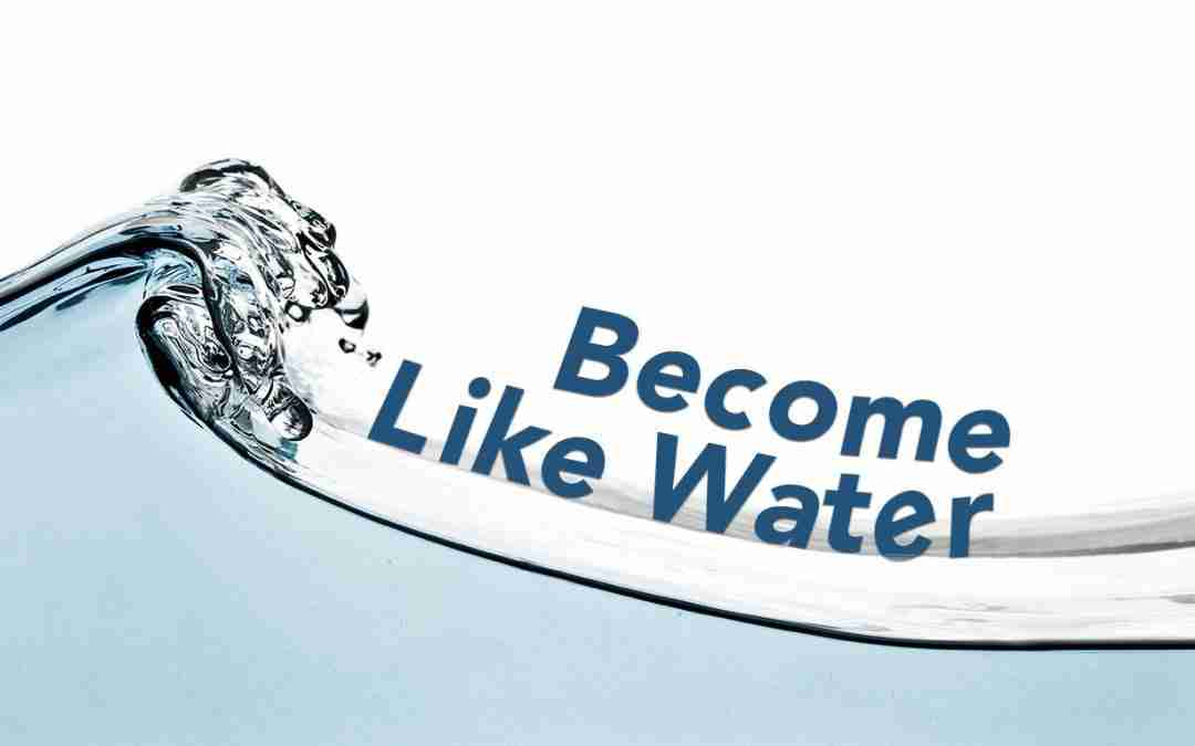 May 03, 2020 – Become Like Water