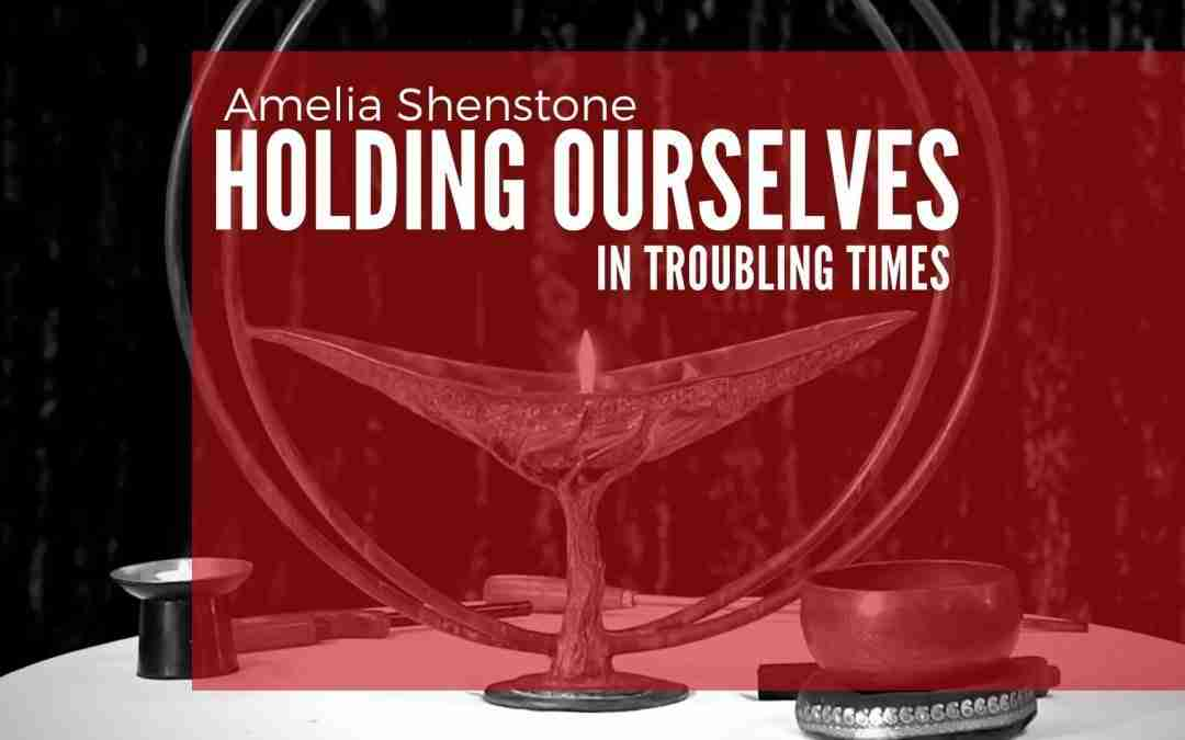 July 19, 2020 – Holding Ourselves in Troubling Times