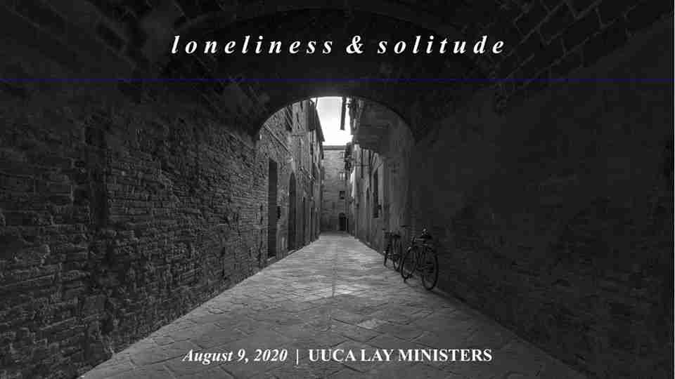 August 9, 2020 – Loneliness and Solitude